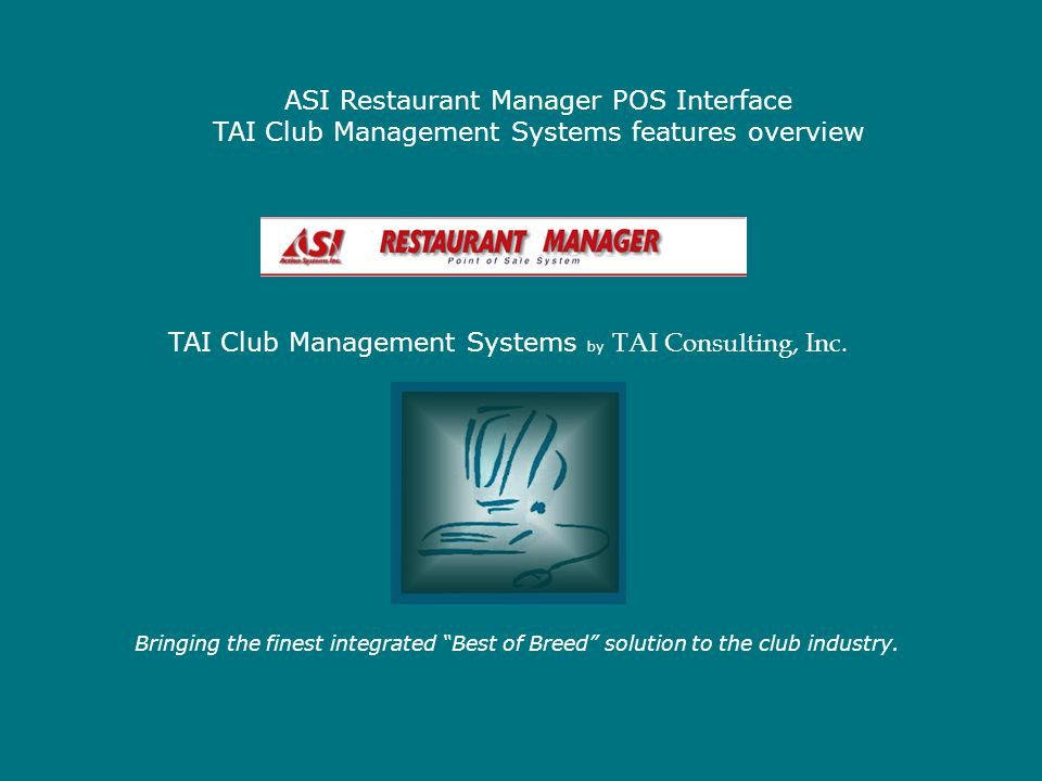 ASI Restaurant Manager POS Interface TAI Club Management Systems features overview Bringing the finest integrated Best of Breed solution to the club i