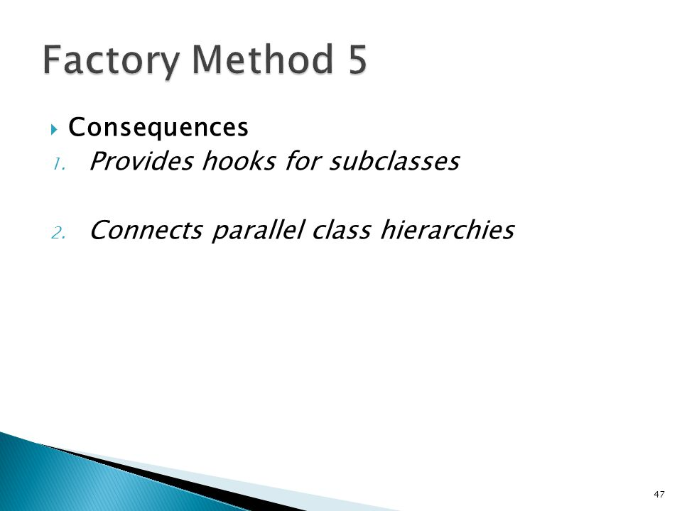 Consequences 1. Provides hooks for subclasses 2. Connects parallel class hierarchies 47