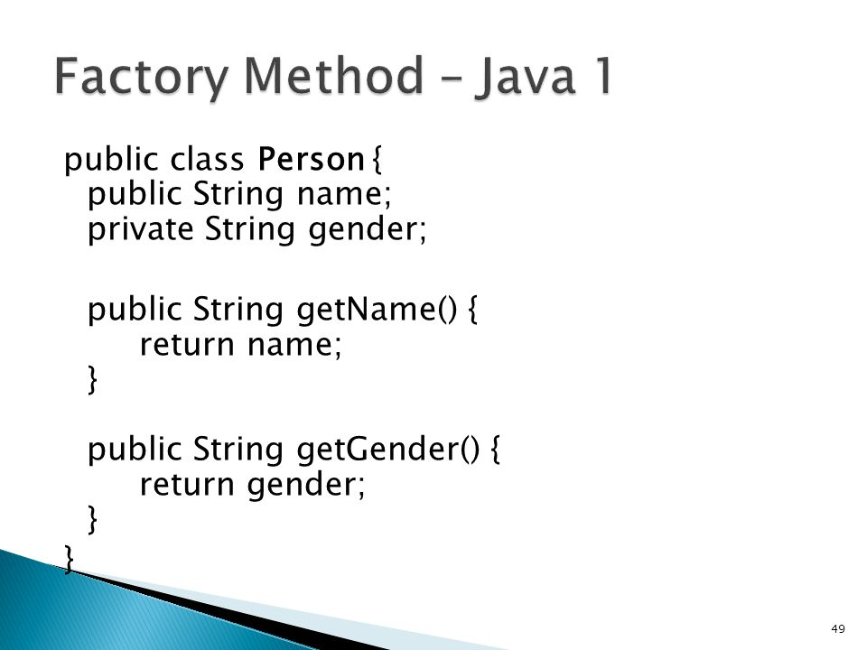 public class Person { public String name; private String gender; public String getName() { return name; } public String getGender() { return gender; } } 49