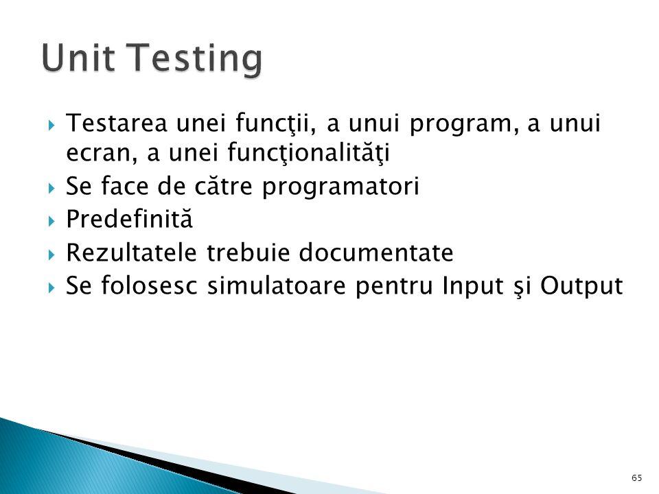 Testarea unei funcţii, a unui program, a unui ecran, a unei funcţionalităţi Se face de către programatori Predefinită Rezultatele trebuie documentate Se folosesc simulatoare pentru Input şi Output 65