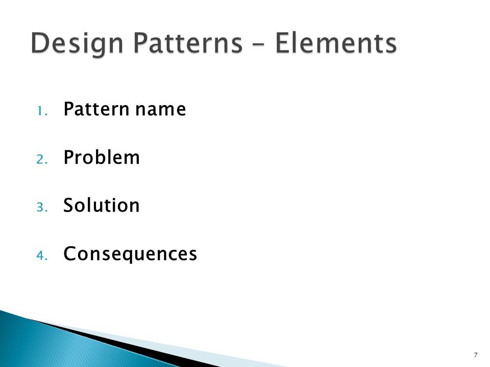 1. Pattern name 2. Problem 3. Solution 4. Consequences 7