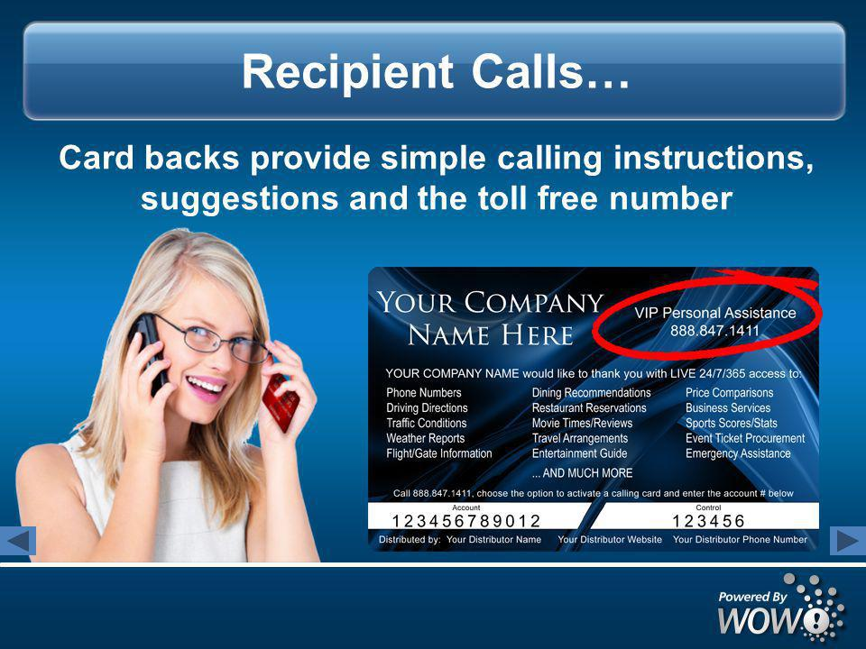 Recipient Calls… Card backs provide simple calling instructions, suggestions and the toll free number