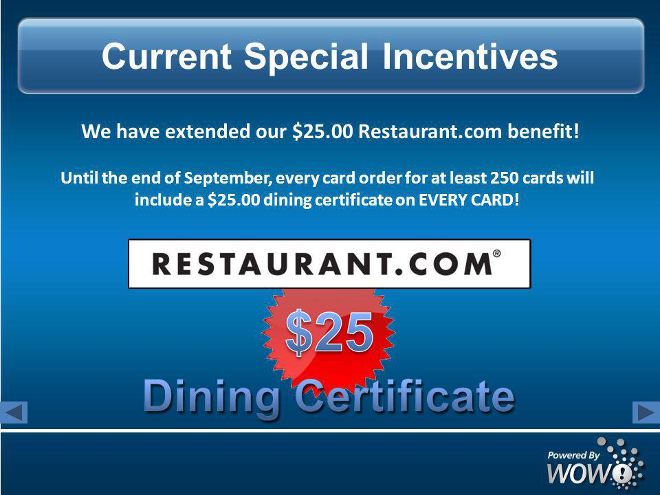 Current Special Incentives We have extended our $25.00 Restaurant.com benefit.