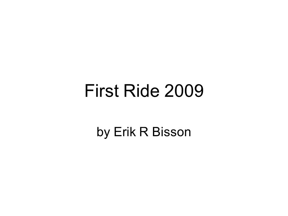 First Ride 2009 by Erik R Bisson