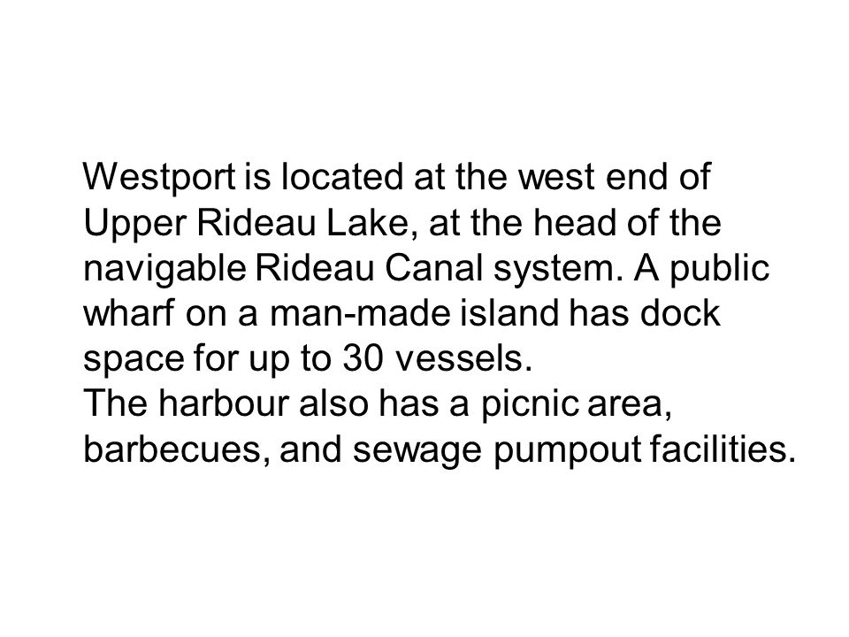 Westport is located at the west end of Upper Rideau Lake, at the head of the navigable Rideau Canal system.