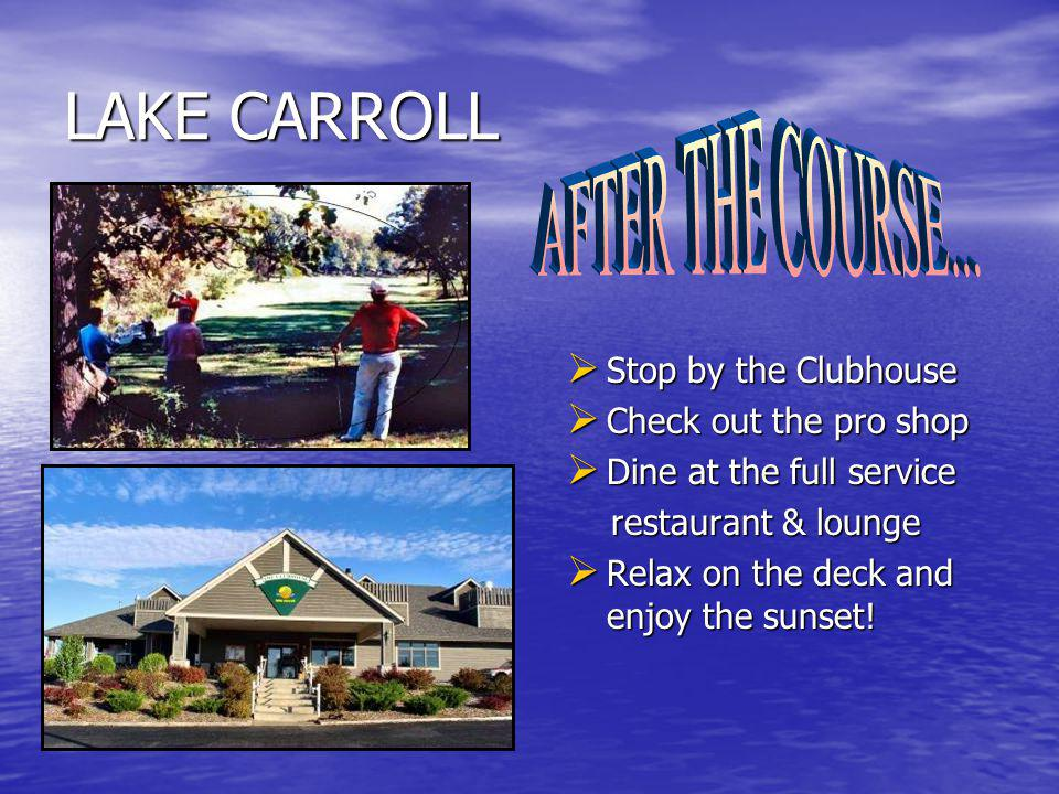 Enjoy Lake Carrolls challenging 18 hole course Enjoy Lake Carrolls challenging 18 hole course Designed for all types of players Designed for all types of players AND…… AND…… As a Lake Carroll Property Owner you never pay any As a Lake Carroll Property Owner you never pay any