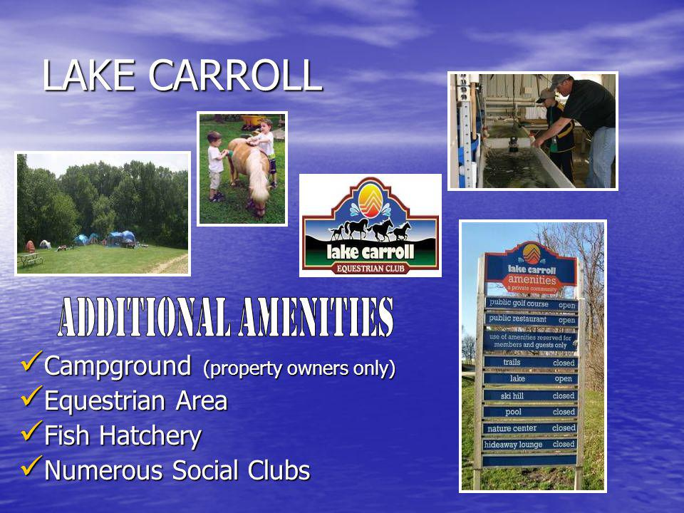 Explore the trail system that surrounds the Lake Carroll Community Explore the trail system that surrounds the Lake Carroll Community Ride the trail on your 4-wheeler Ride the trail on your 4-wheeler Bring out the snowmobile Bring out the snowmobile Take a hike and Take a hike and enjoy the flora and fauna.