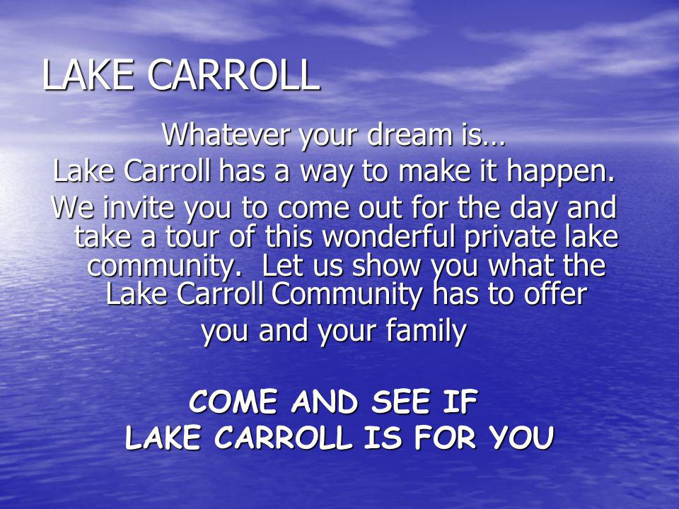 Whether its that retirement dream house you have always wanted, a weekend retreat home, or just a place to escape to - Lake Carroll has it all.