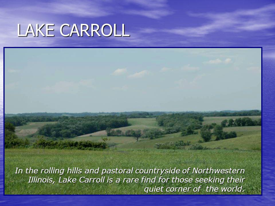 LAKE CARROLL In the rolling hills and pastoral countryside of Northwestern Illinois, Lake Carroll is a rare find for those seeking their quiet corner of the world.