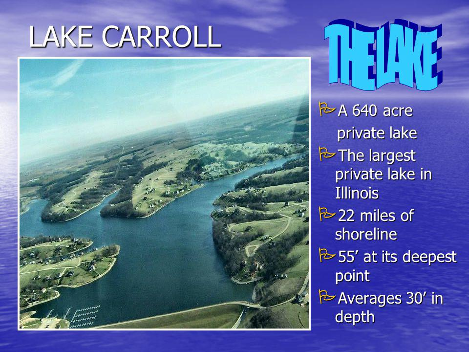 LAKE CARROLL When you own property at Lake Carroll you have unlimited access to all of the amenities offered at Lake Carroll without ever having to build a home.