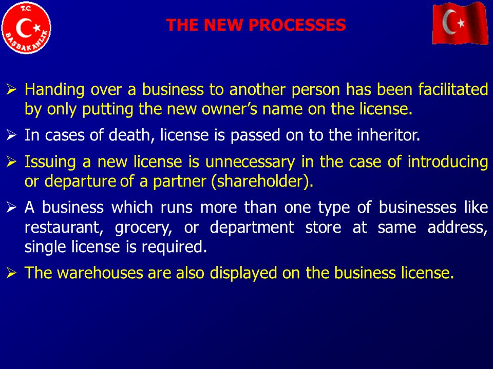 THE NEW PROCESSES Handing over a business to another person has been facilitated by only putting the new owners name on the license.