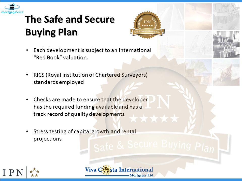 The Safe and Secure Buying Plan Each development is subject to an International Red Book valuation.