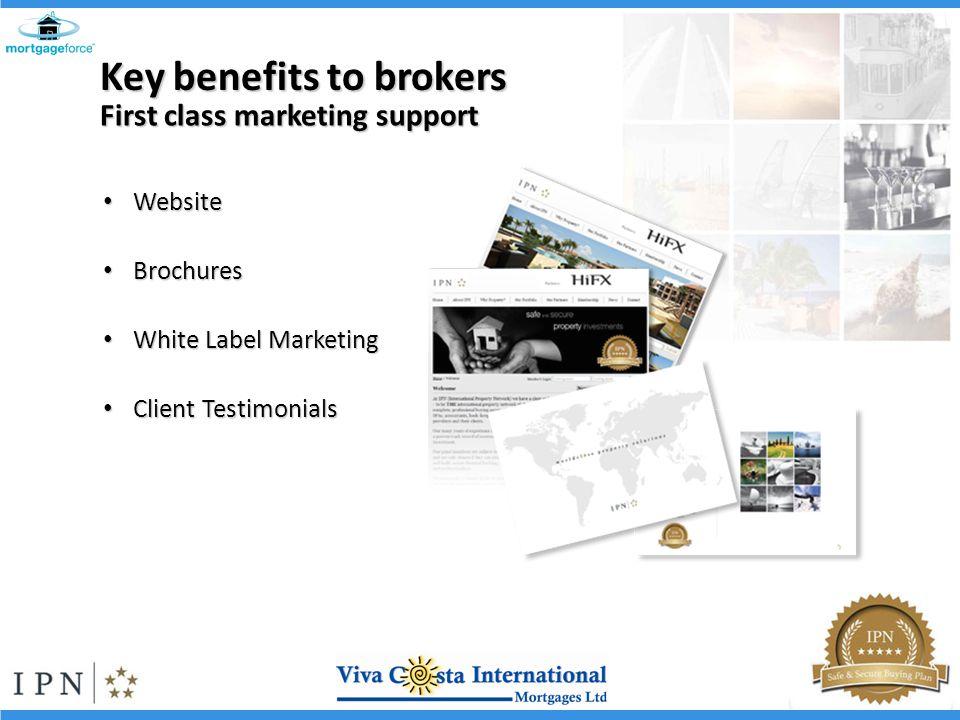 Website Website Brochures Brochures White Label Marketing White Label Marketing Client Testimonials Client Testimonials First class marketing support Key benefits to brokers