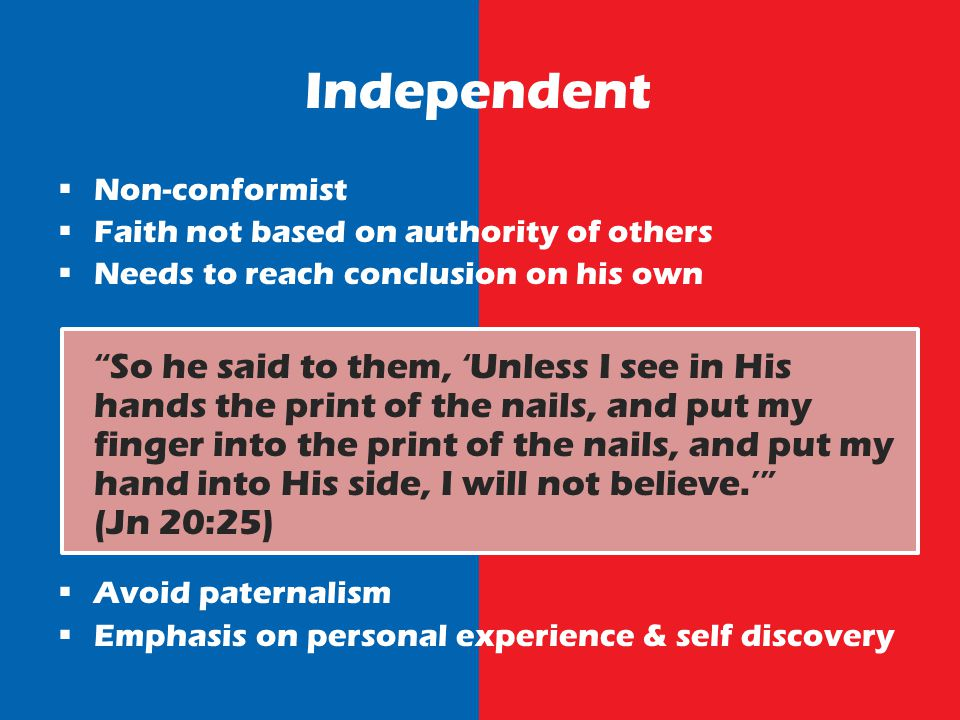 Independent Non-conformist Faith not based on authority of others Needs to reach conclusion on his own So he said to them, Unless I see in His hands the print of the nails, and put my finger into the print of the nails, and put my hand into His side, I will not believe.