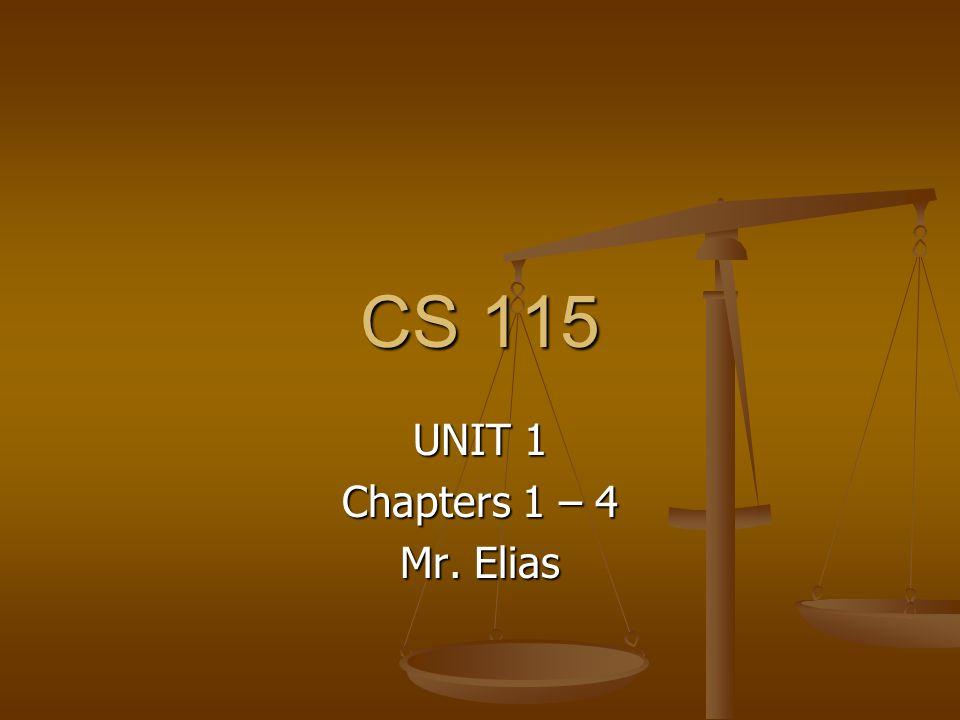 CS 115 UNIT 1 Chapters 1 – 4 Mr. Elias