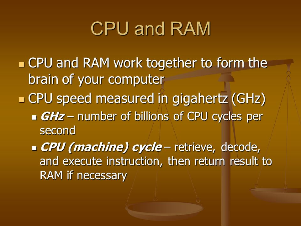 CPU and RAM CPU and RAM work together to form the brain of your computer CPU and RAM work together to form the brain of your computer CPU speed measur
