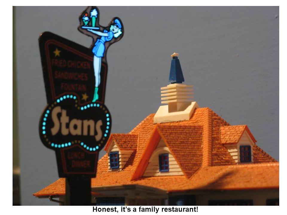 Honest, its a family restaurant!