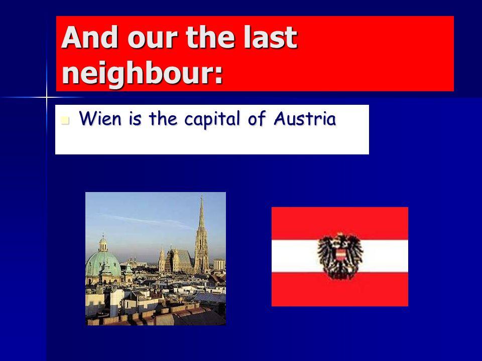Our third neighbour: Bratislava is the capital of Slovakia.