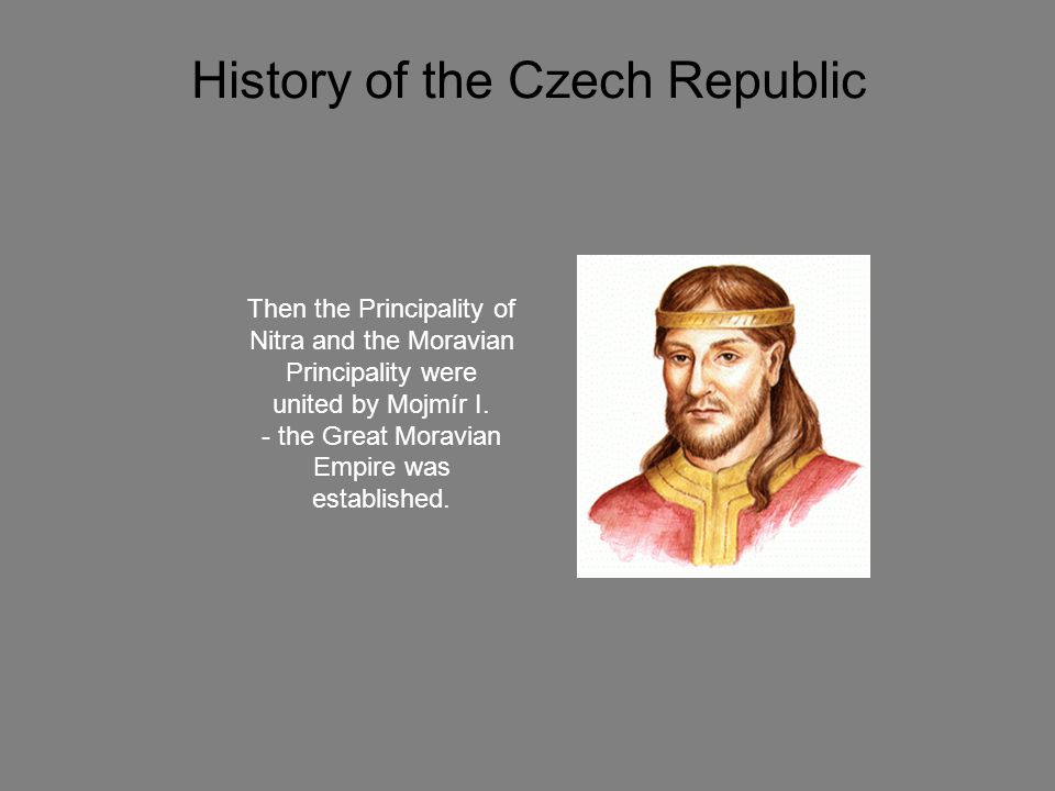 History of the Czech Republic The first historically documented establishment was Samos Empire.