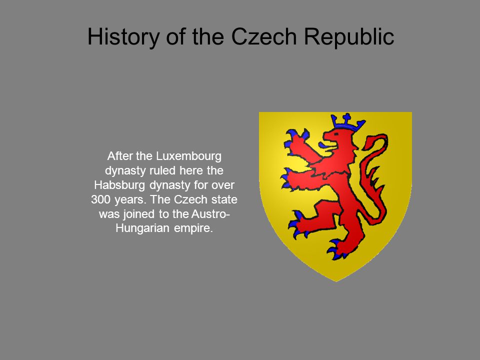 History of the Czech Republic After the Přemyslid dynasty ruled here the Luxembourg dynasty.