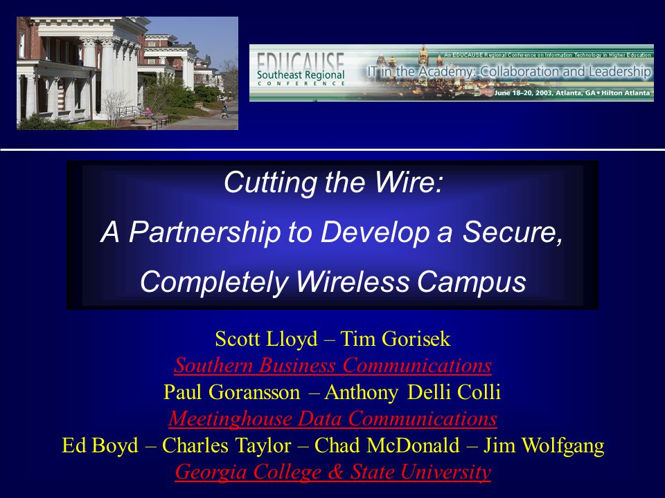 Cutting the Wire: A Partnership to Develop a Secure, Completely Wireless Campus Copyright James Wolfgang,2003.
