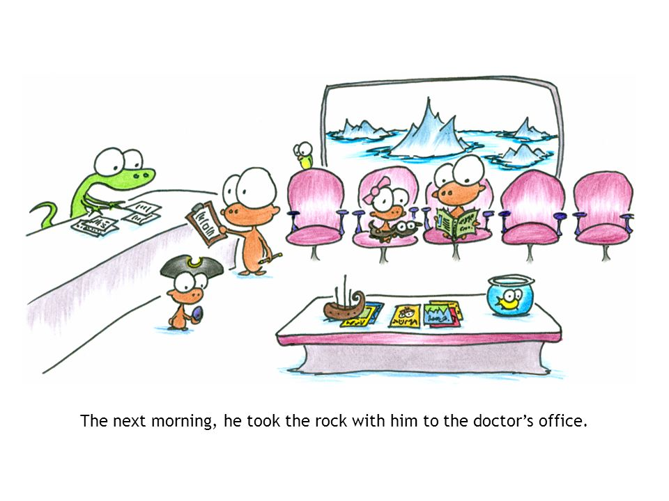 The next morning, he took the rock with him to the doctors office.