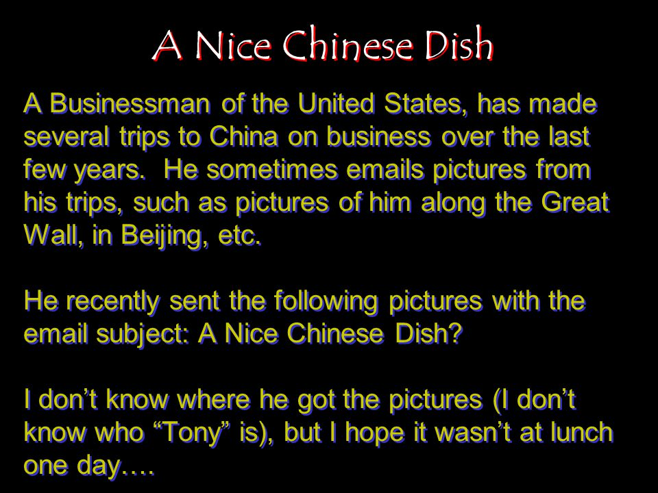 A Nice Chinese Dish A Businessman of the United States, has made several trips to China on business over the last few years.