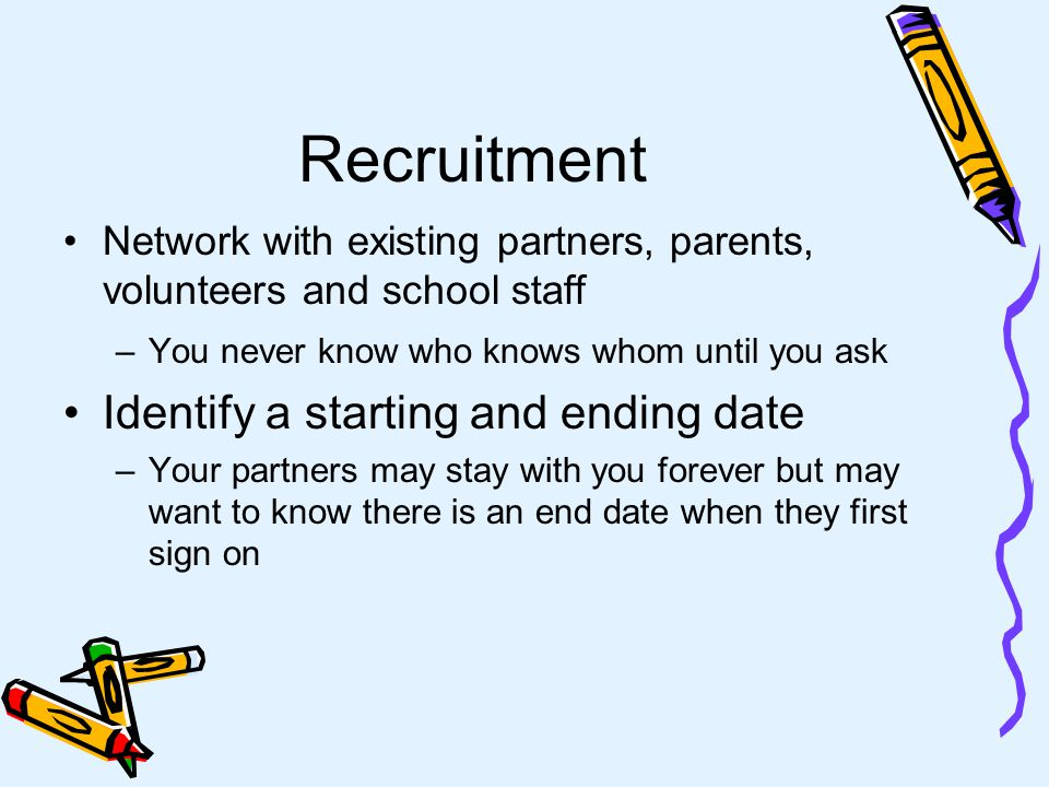 Recruitment Recruit only for jobs/activities that you actually have –Have job descriptions for volunteer opportunities Be timely –If the job/activity doesnt start until after FCAT, dont recruit in August and make them wait