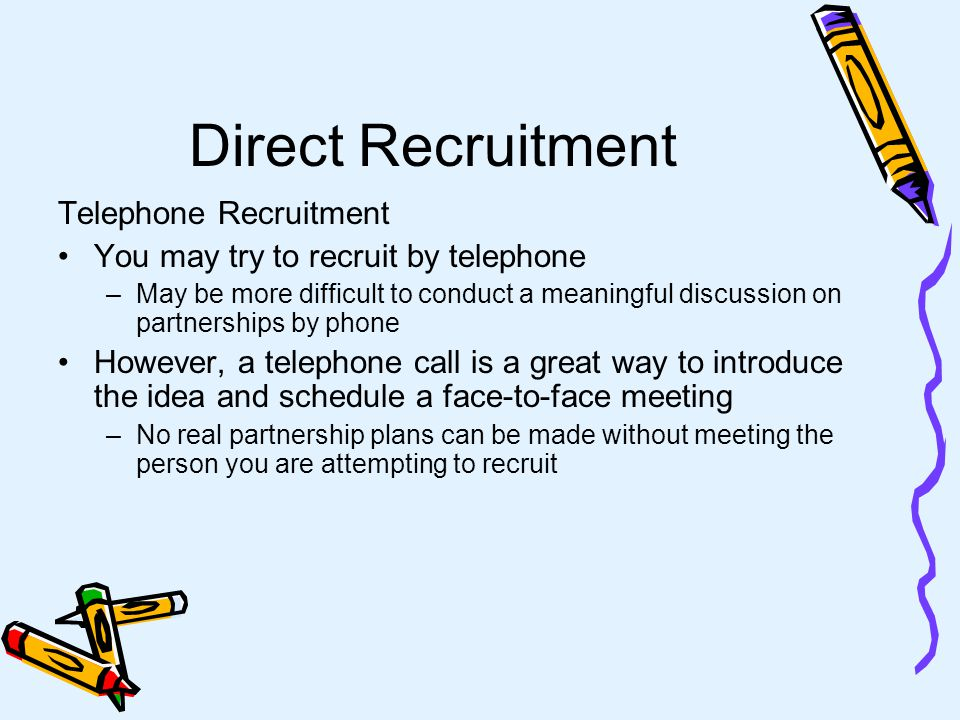 Direct Recruitment The recruiter should follow each meeting with a letter of thanks Summarize what was agreed to and next steps if appropriate