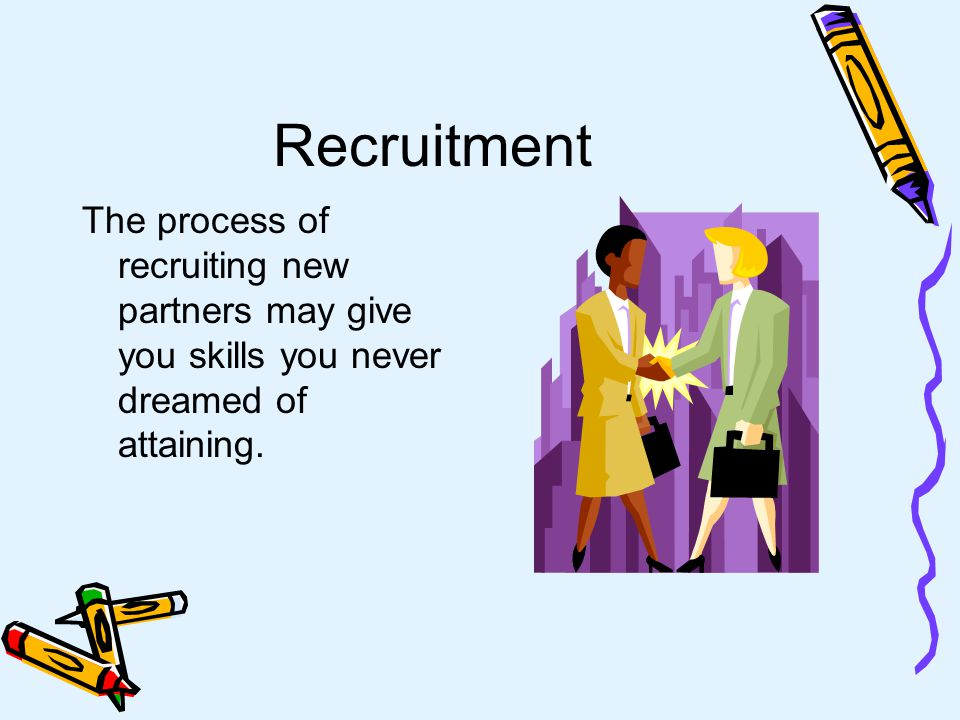 Indirect Recruitment Dont count on indirect recruitment to bring in new partners On average, less then 5% of brochures mailed result in any return –1,000 mailed brochures may not bring in one new partner Think of indirect recruitment activities as public relations