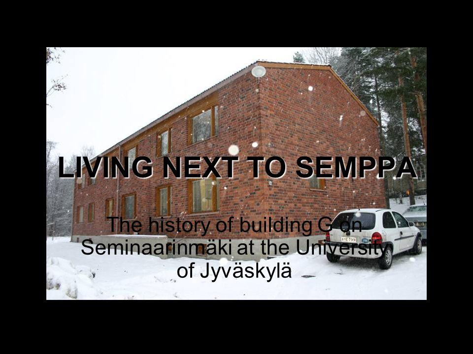 LIVING NEXT TO SEMPPA The history of building G on Seminaarinmäki at the University of Jyväskylä