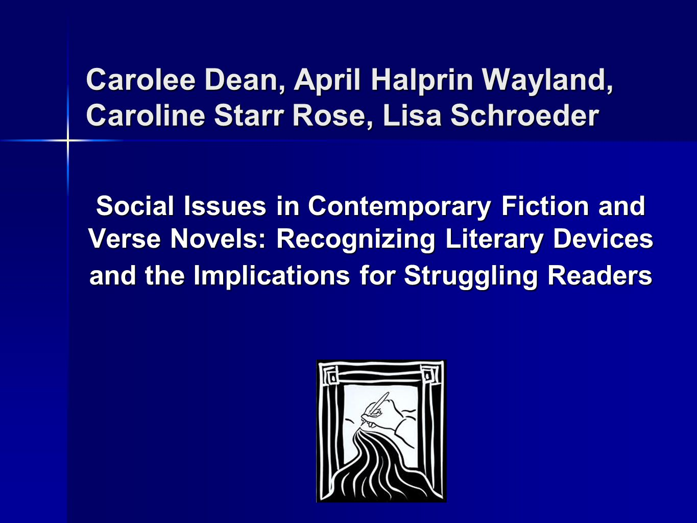 Carolee Dean, April Halprin Wayland, Caroline Starr Rose, Lisa Schroeder Social Issues in Contemporary Fiction and Verse Novels: Recognizing Literary