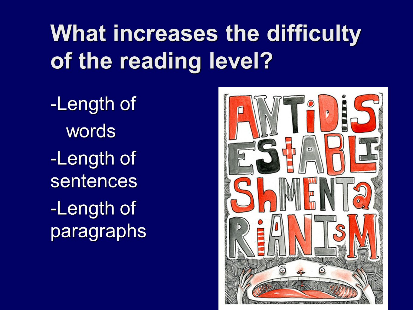 28 What increases the difficulty of the reading level? -Length of words words -Length of sentences -Length of paragraphs