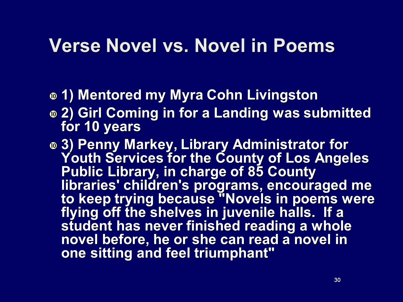 30 Verse Novel vs. Novel in Poems 1) Mentored my Myra Cohn Livingston 1) Mentored my Myra Cohn Livingston 2) Girl Coming in for a Landing was submitte