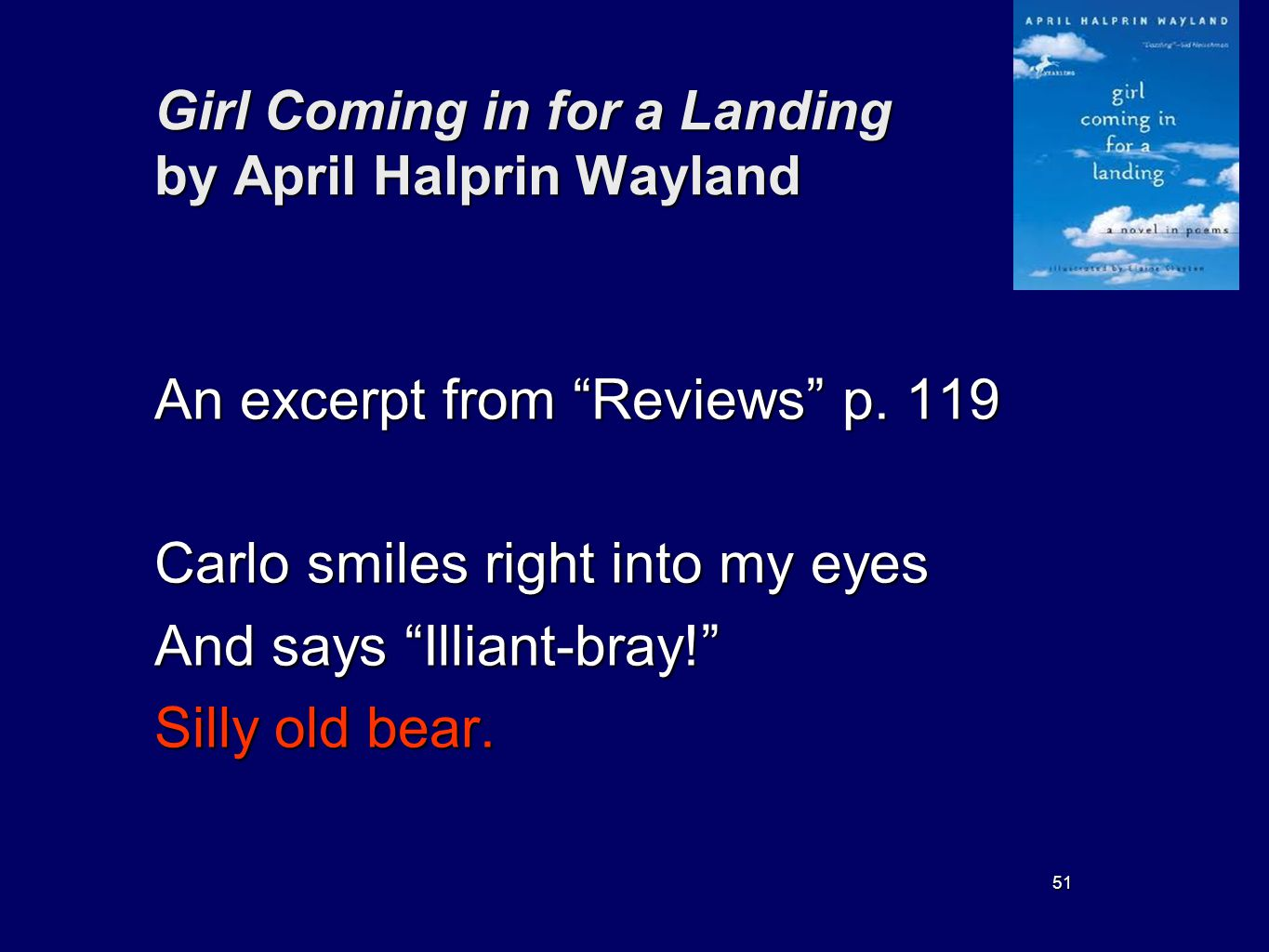 51 Girl Coming in for a Landing by April Halprin Wayland An excerpt from Reviews p. 119 Carlo smiles right into my eyes And says Illiant-bray! Silly o