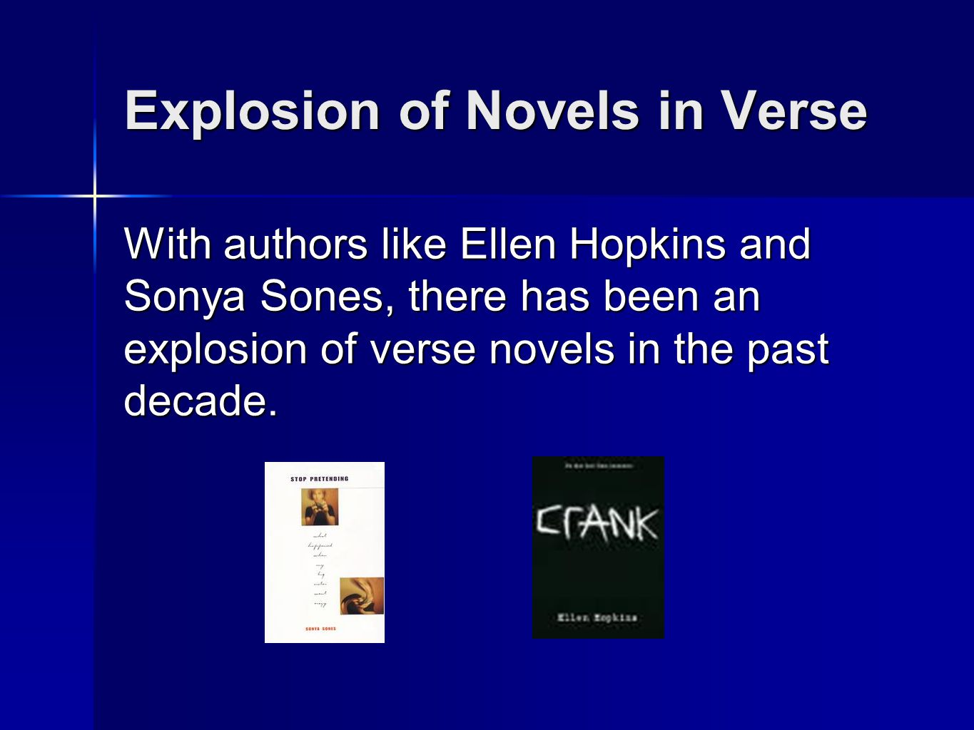 Explosion of Novels in Verse With authors like Ellen Hopkins and Sonya Sones, there has been an explosion of verse novels in the past decade.