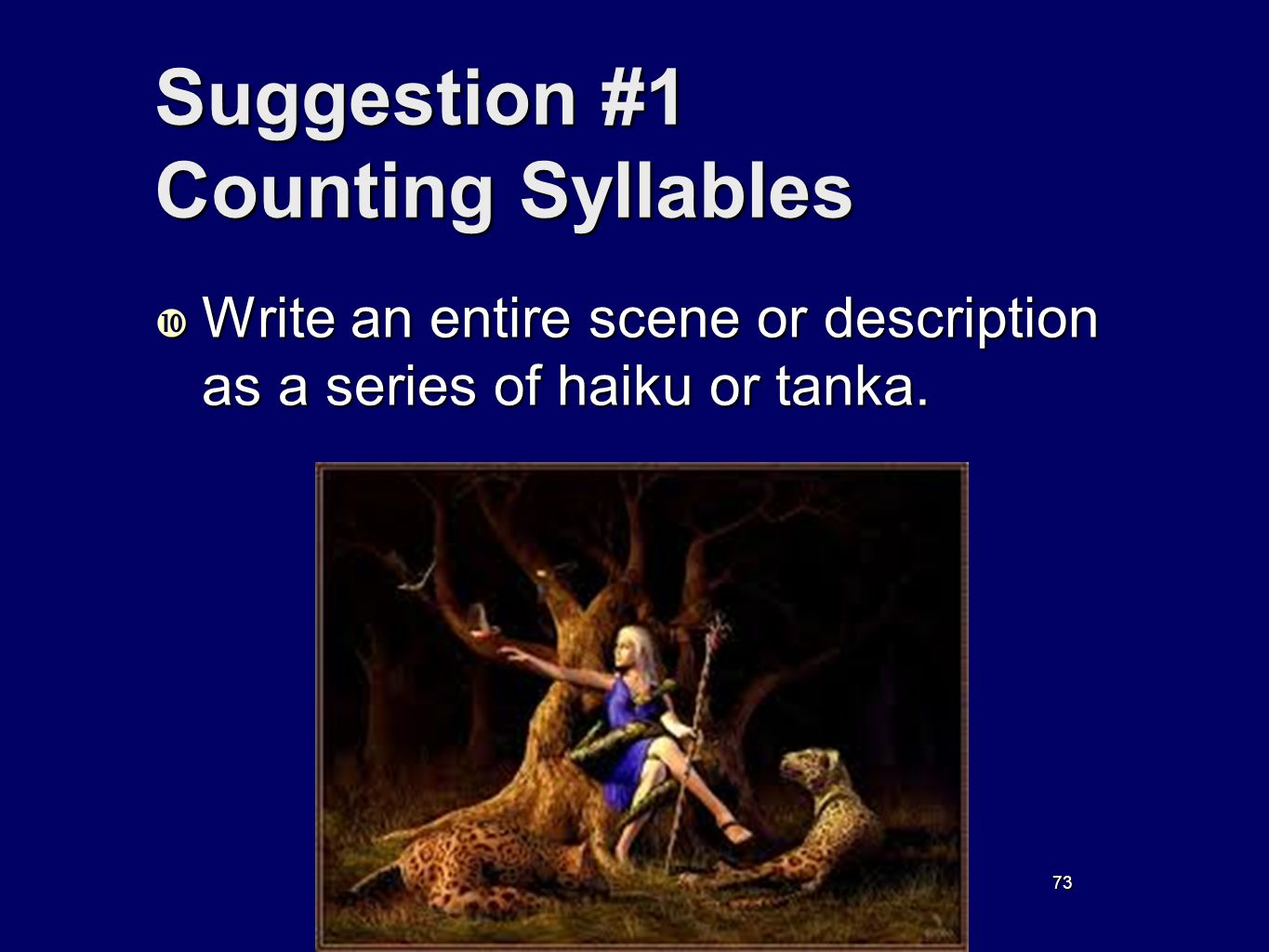 73 Suggestion #1 Counting Syllables Write an entire scene or description as a series of haiku or tanka. Write an entire scene or description as a seri