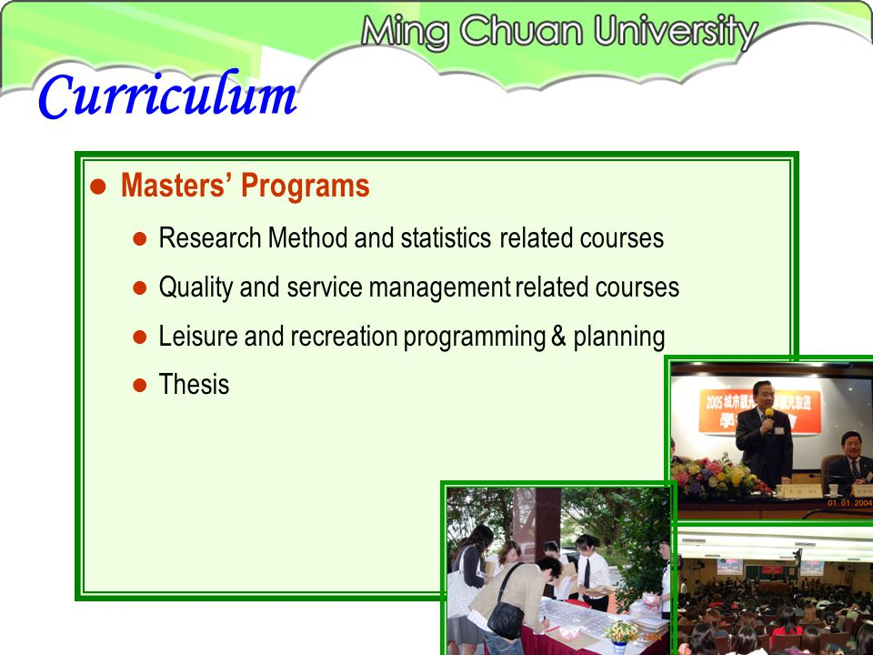 Masters Programs Research Method and statistics related courses Quality and service management related courses Leisure and recreation programming & planning Thesis Curriculum
