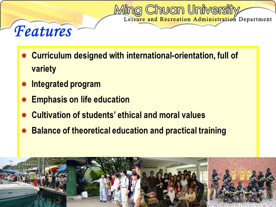 Curriculum designed with international-orientation, full of variety Integrated program Emphasis on life education Cultivation of students ethical and moral values Balance of theoretical education and practical training Features