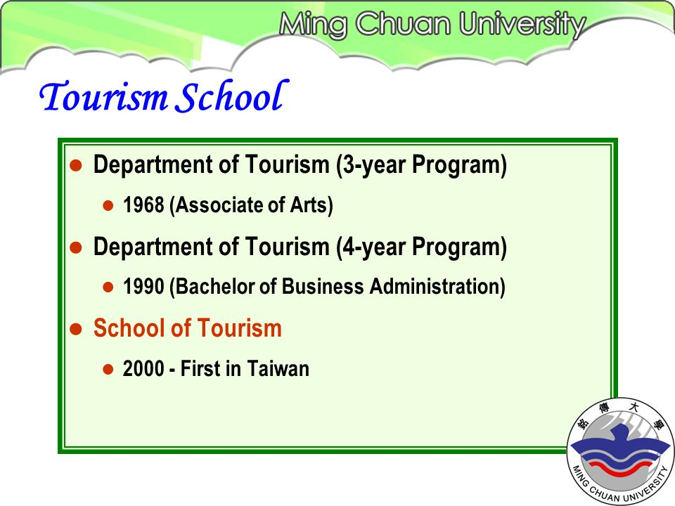 Department of Tourism (3-year Program) 1968 (Associate of Arts) Department of Tourism (4-year Program) 1990 (Bachelor of Business Administration) School of Tourism First in Taiwan Tourism School