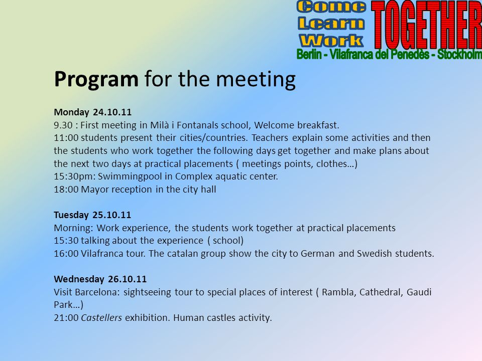 Program for the meeting Monday 24.10.11 9.30 : First meeting in Milà i Fontanals school, Welcome breakfast.