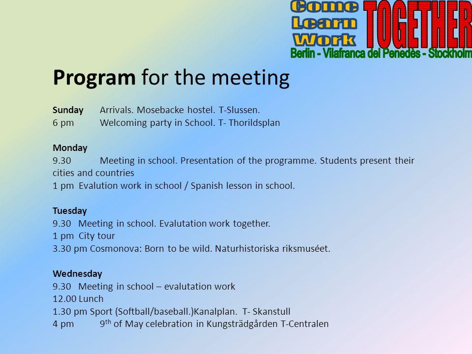 Program for the meeting SundayArrivals. Mosebacke hostel. T-Slussen. 6 pmWelcoming party in School. T- Thorildsplan Monday 9.30Meeting in school. Pres