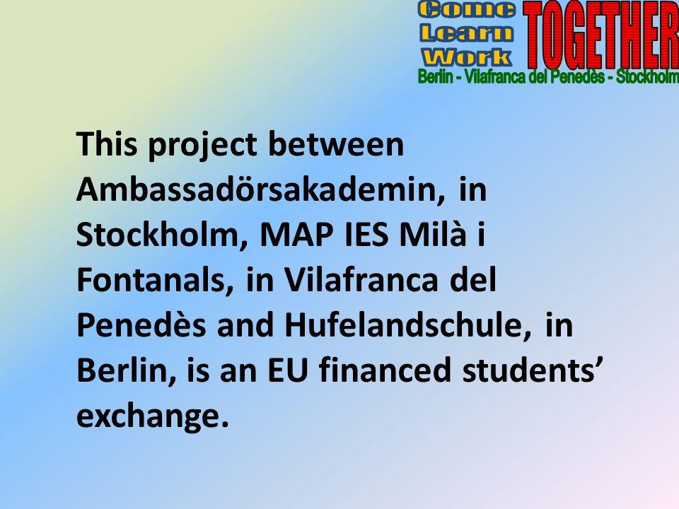 This project between Ambassadörsakademin, in Stockholm, MAP IES Milà i Fontanals, in Vilafranca del Penedès and Hufelandschule, in Berlin, is an EU fi
