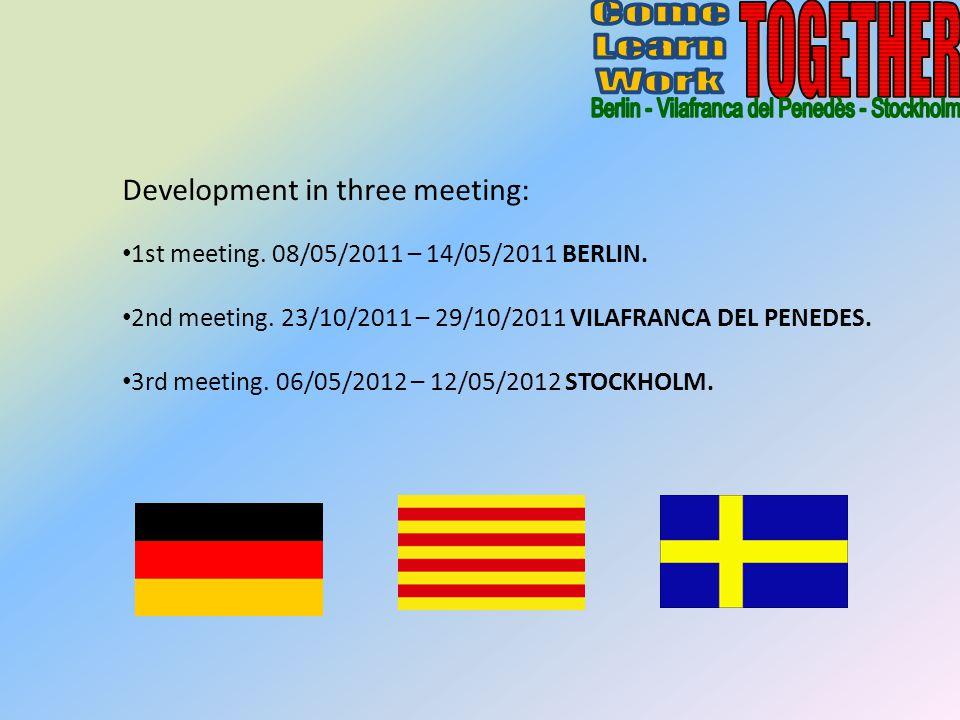 Development in three meeting: 1st meeting. 08/05/2011 – 14/05/2011 BERLIN. 2nd meeting. 23/10/2011 – 29/10/2011 VILAFRANCA DEL PENEDES. 3rd meeting. 0