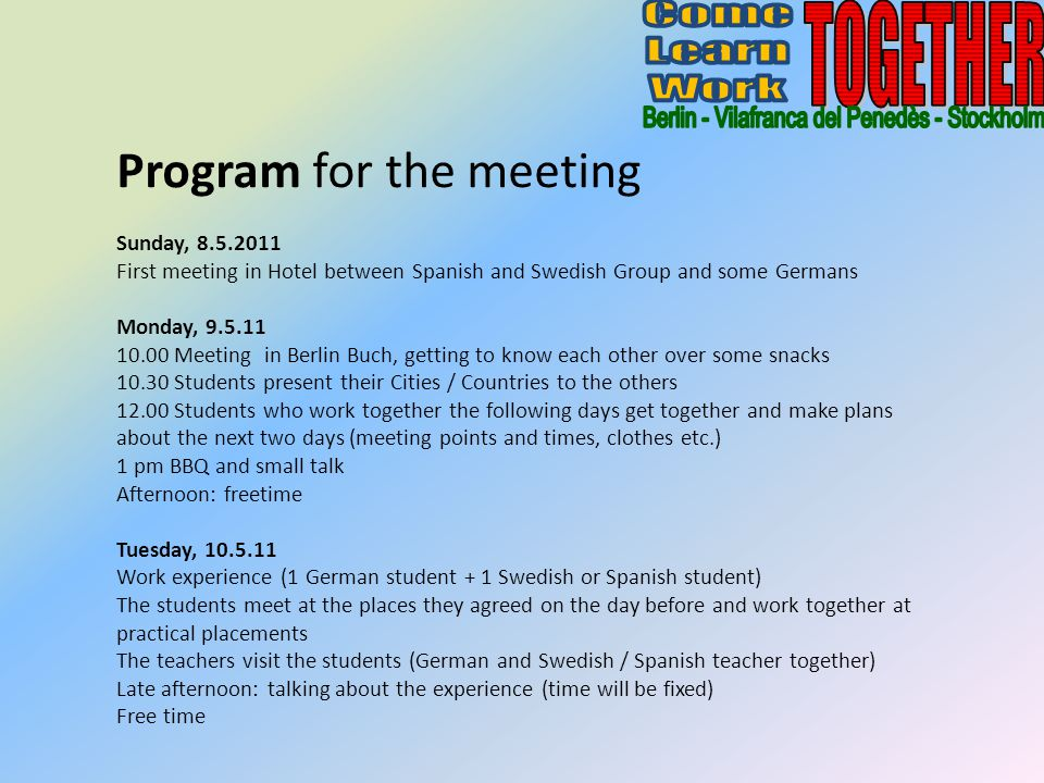 Program for the meeting Sunday, 8.5.2011 First meeting in Hotel between Spanish and Swedish Group and some Germans Monday, 9.5.11 10.00 Meeting in Ber
