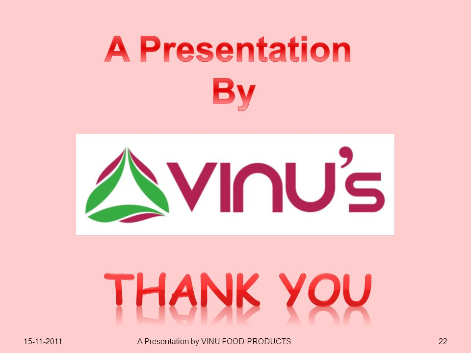 15-11-201122A Presentation by VINU FOOD PRODUCTS