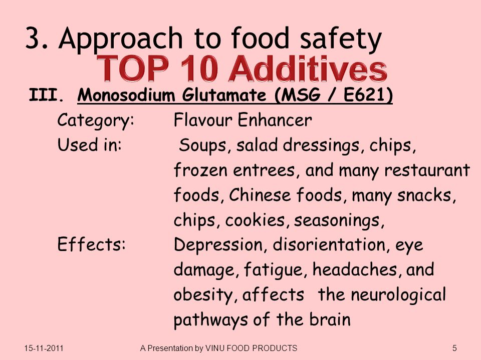 3. Approach to food safety III.Monosodium Glutamate (MSG / E621) Category: Flavour Enhancer Used in: Soups, salad dressings, chips, frozen entrees, an