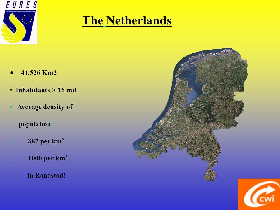 The Netherlands 41.526 Km2 Inhabitants > 16 mil Average density of population: - 387 per km 2 - 1000 per km 2 in Randstad!