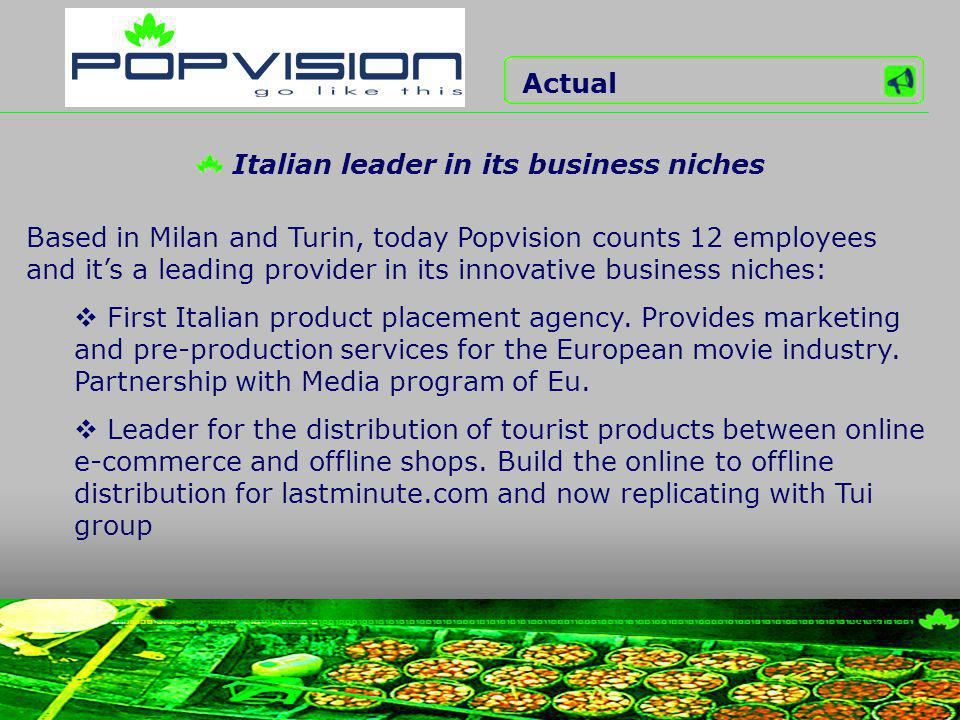 Based in Milan and Turin, today Popvision counts 12 employees and its a leading provider in its innovative business niches: First Italian product placement agency.