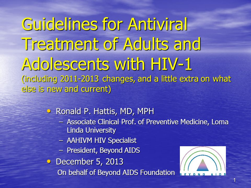 Guidelines for Antiviral Treatment of Adults and Adolescents with HIV-1 (including 2011-2013 changes, and a little extra on what else is new and current) Ronald P.